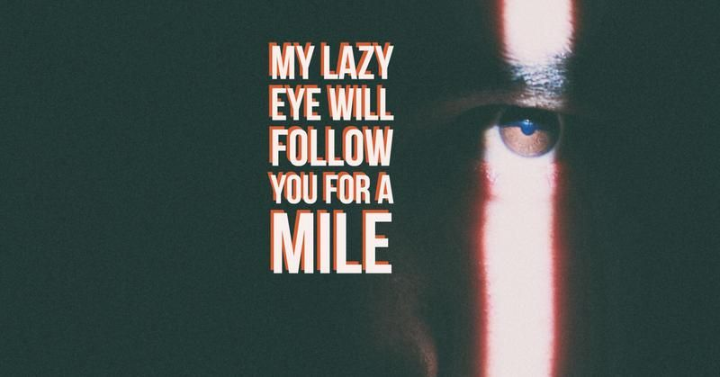 My lazy eye will follow you for a mile...--My Love by Social Gravy